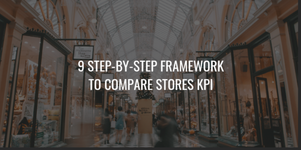 9 Step-by-Step Framework to Compare Stores KPI